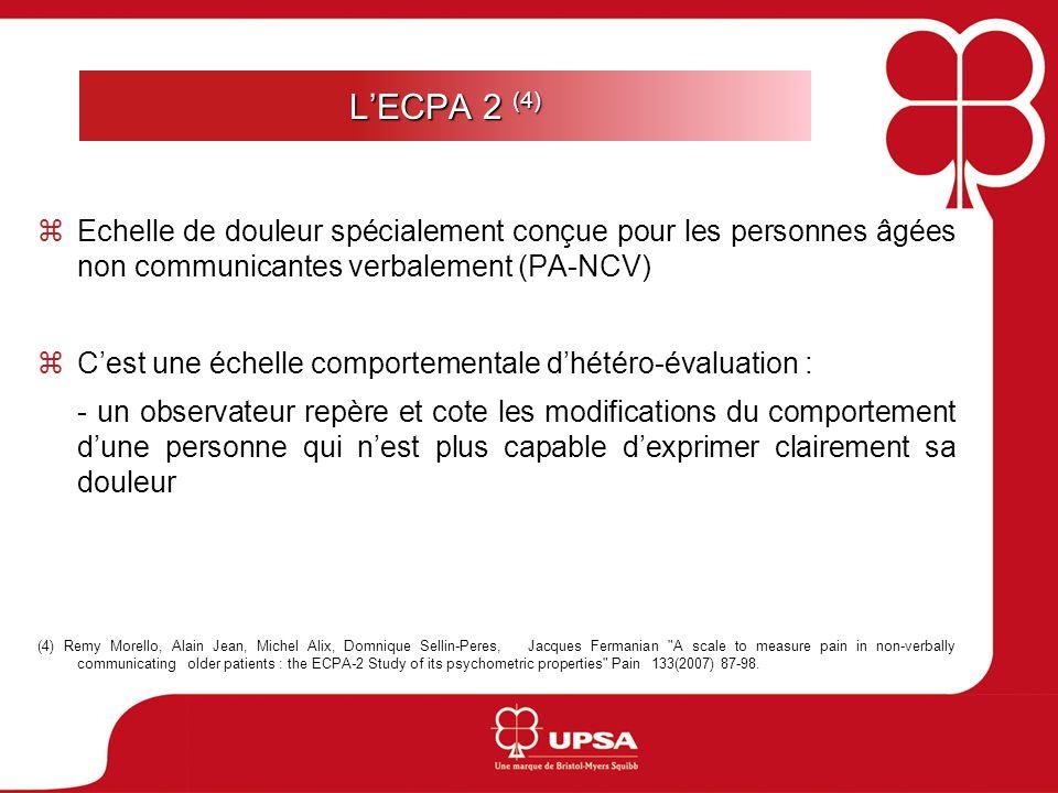 LECPA 2 (4) Echelle de douleur spécialement conçue pour les personnes âgées non communicantes verbalement (PA-NCV) Cest une échelle comportementale dh