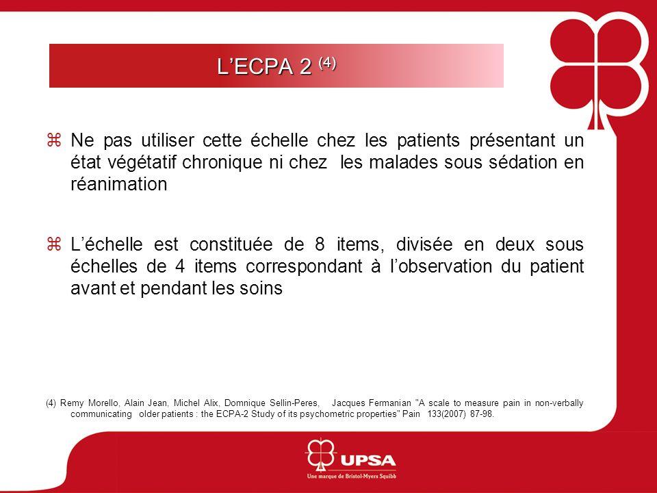 LECPA 2 (4) Ne pas utiliser cette échelle chez les patients présentant un état végétatif chronique ni chez les malades sous sédation en réanimation Lé