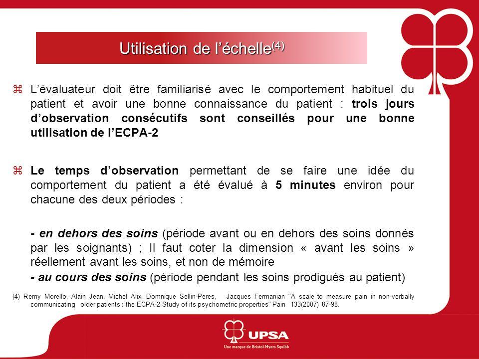 Utilisation de léchelle (4) Lévaluateur doit être familiarisé avec le comportement habituel du patient et avoir une bonne connaissance du patient : tr