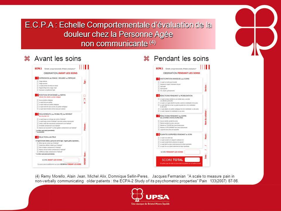E.C.P.A : Echelle Comportementale dévaluation de la douleur chez la Personne Agée non communicante (4) Avant les soins Pendant les soins (4) Remy More