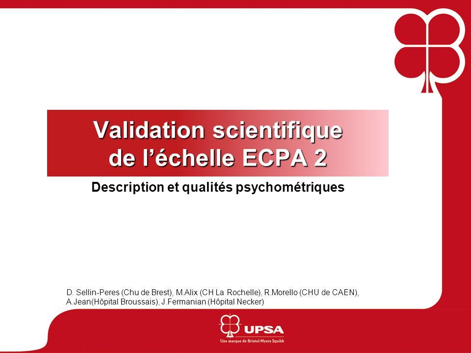 Situation actuelle des échelles douloureuses dhétéro-évaluation en gériatrie Echelles diffusées : Doloplus 2, ECPA 2 Echelles à létude : Algoplus, Pacslacs Validations scientifiques : des éléments incontestables pour doloplus 2, algoplus et pacslacs ECPA 2 : validation selon les critères de lAmerican Psychologic Association (PAIN 133 (2007) 87-98)