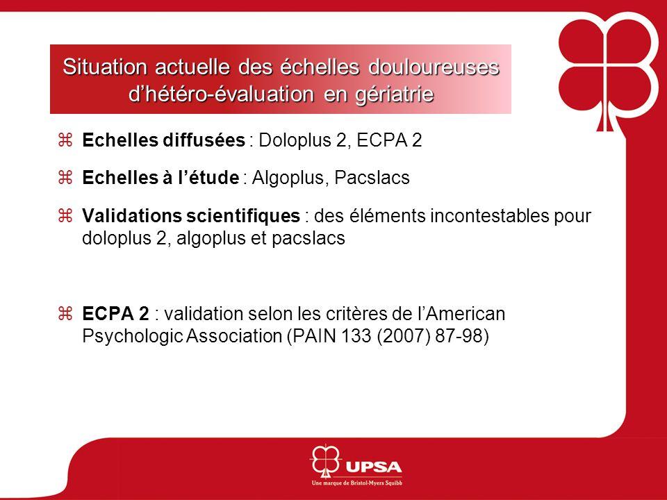 Situation actuelle des échelles douloureuses dhétéro-évaluation en gériatrie Echelles diffusées : Doloplus 2, ECPA 2 Echelles à létude : Algoplus, Pac