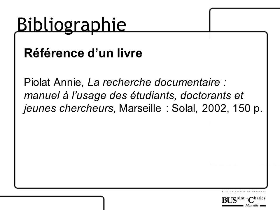 Bibliographie Référence dun livre Piolat Annie, La recherche documentaire : manuel à lusage des étudiants, doctorants et jeunes chercheurs, Marseille