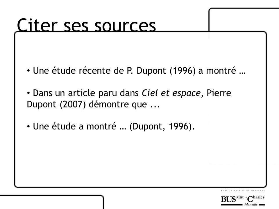 Citer ses sources Une étude récente de P. Dupont (1996) a montré … Dans un article paru dans Ciel et espace, Pierre Dupont (2007) démontre que... Une