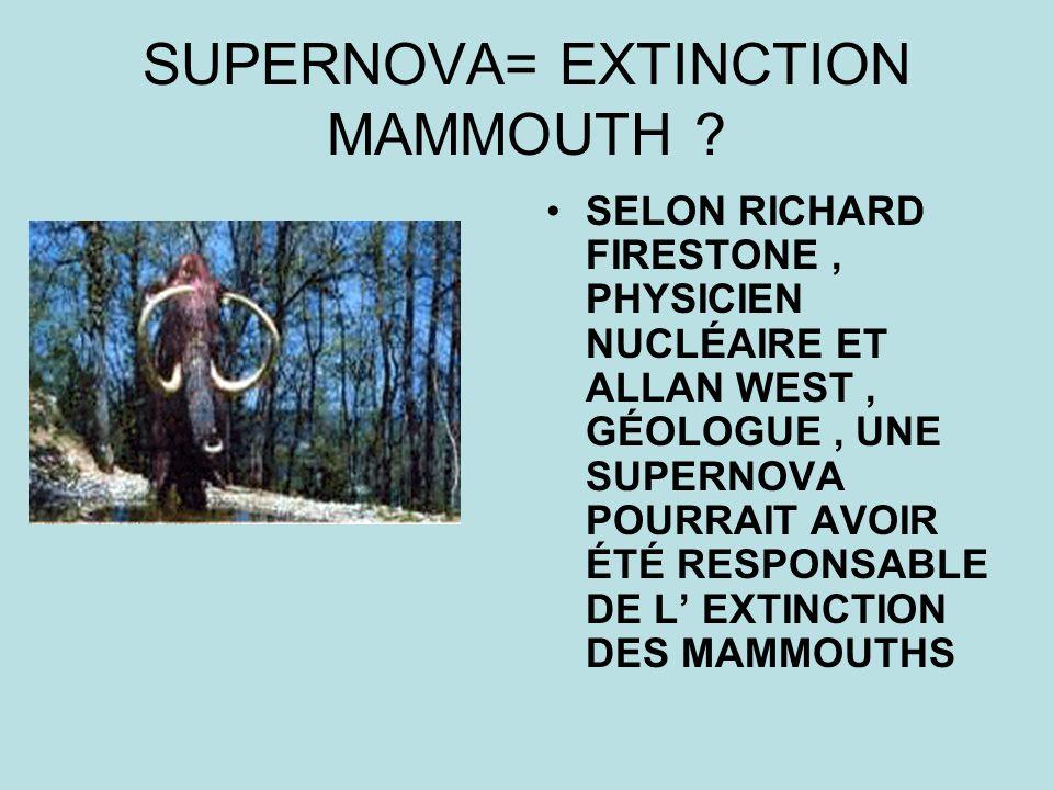 SUPERNOVA= EXTINCTION MAMMOUTH ? SELON RICHARD FIRESTONE, PHYSICIEN NUCLÉAIRE ET ALLAN WEST, GÉOLOGUE, UNE SUPERNOVA POURRAIT AVOIR ÉTÉ RESPONSABLE DE