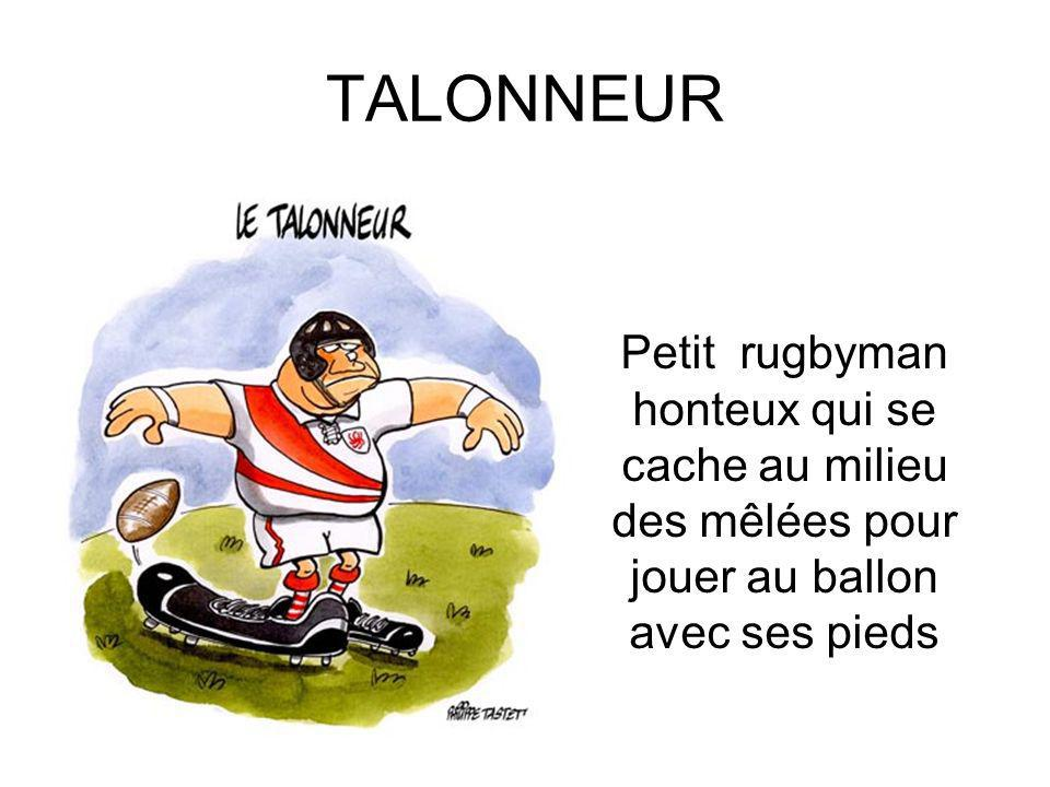 TALONNEUR Petit rugbyman honteux qui se cache au milieu des mêlées pour jouer au ballon avec ses pieds
