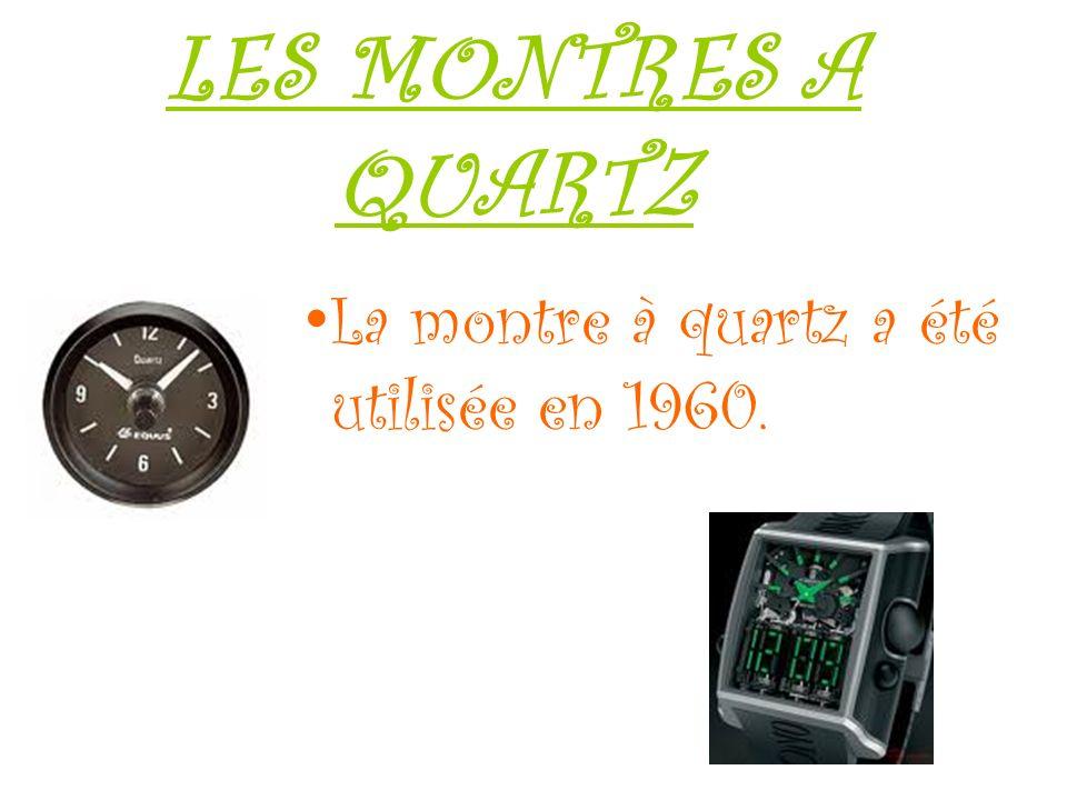 LES MONTRES A QUARTZ La montre à quartz a été utilisée en 1960.