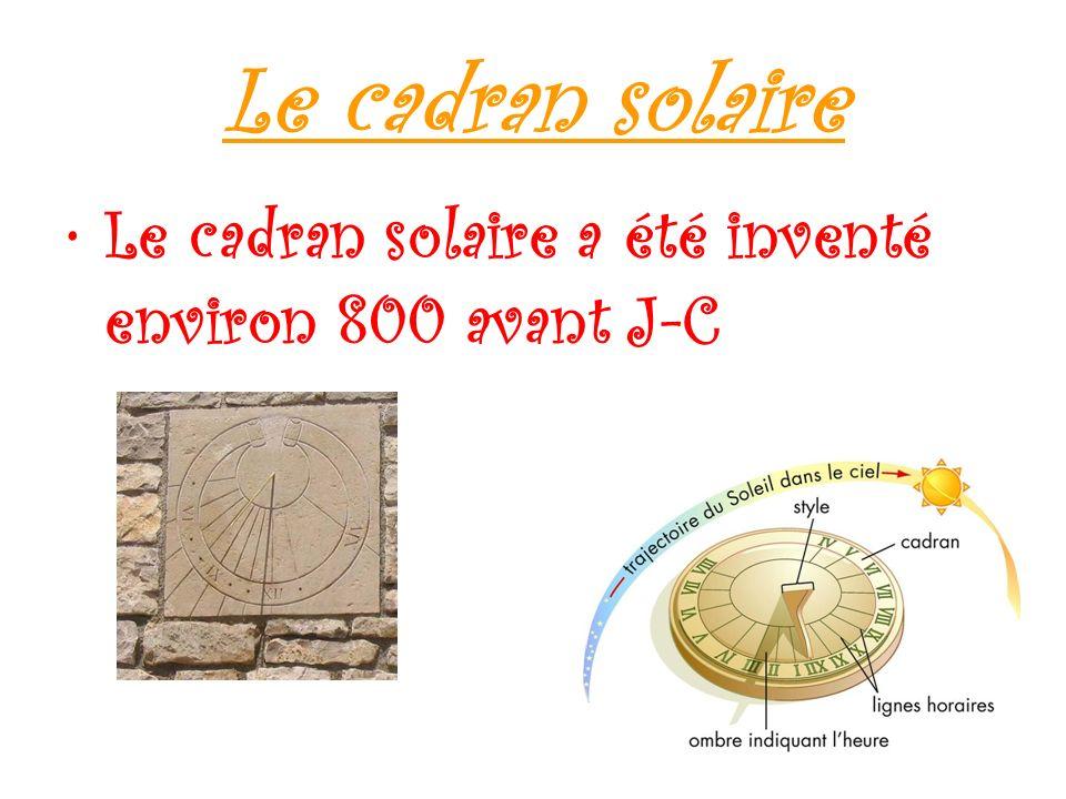 Le cadran solaire Le cadran solaire a été inventé environ 800 avant J-C