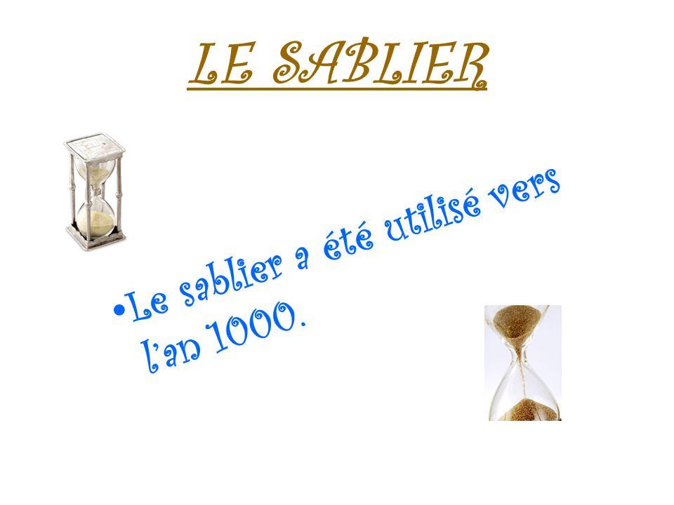 LE SABLIER L e s a b l i e r a é t é u t i l i s é v e r s l a n 1 0 0 0.