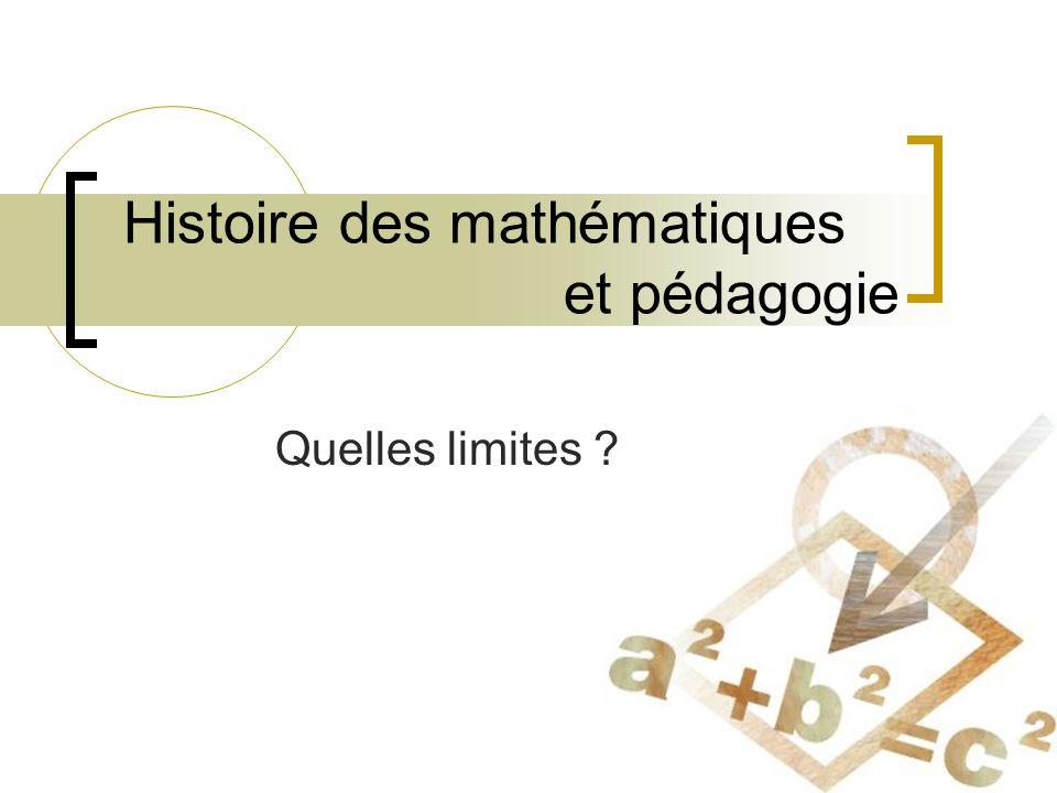 Histoire des mathématiques et pédagogie Quelles limites ?