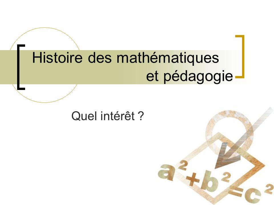 Histoire des mathématiques et pédagogie Quel intérêt ?