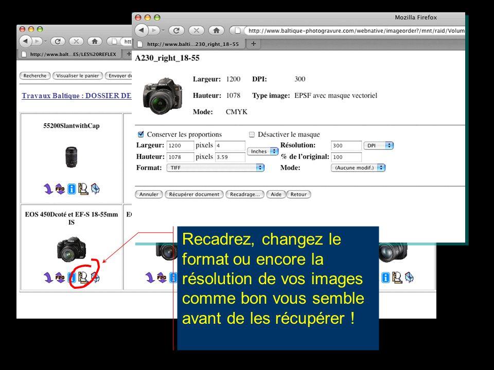 Recadrez, changez le format ou encore la résolution de vos images comme bon vous semble avant de les récupérer .