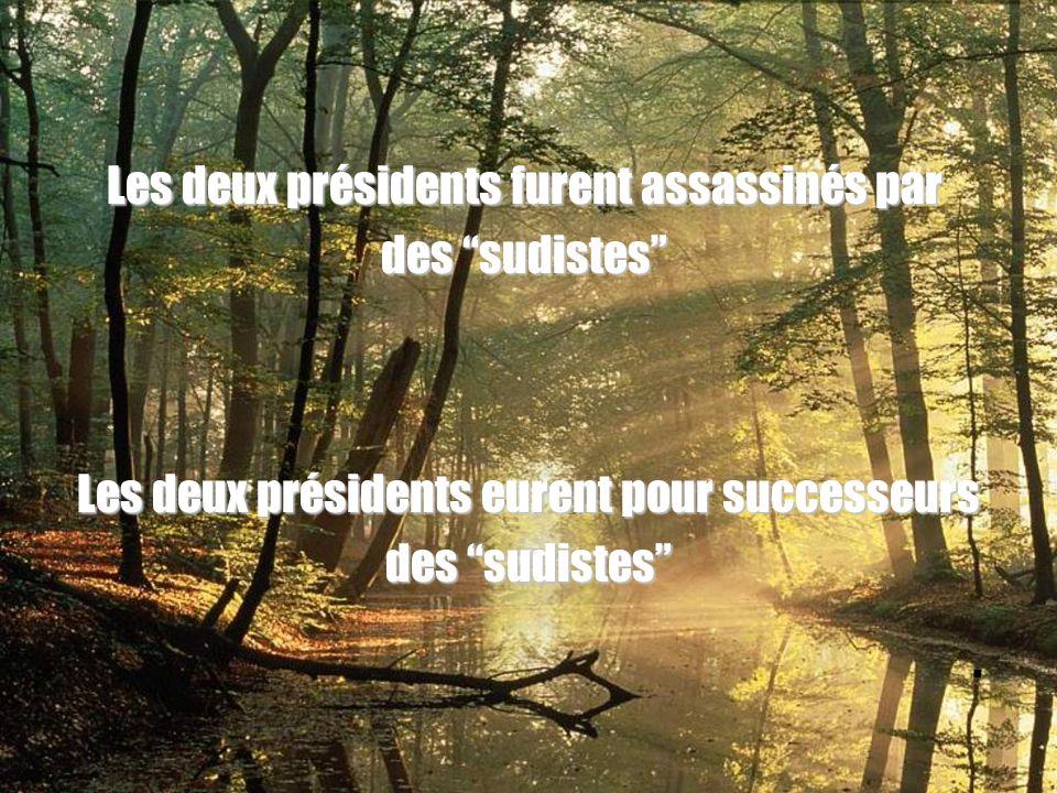 Les deux présidents furent assassinés par des sudistes Les deux présidents eurent pour successeurs des sudistes.