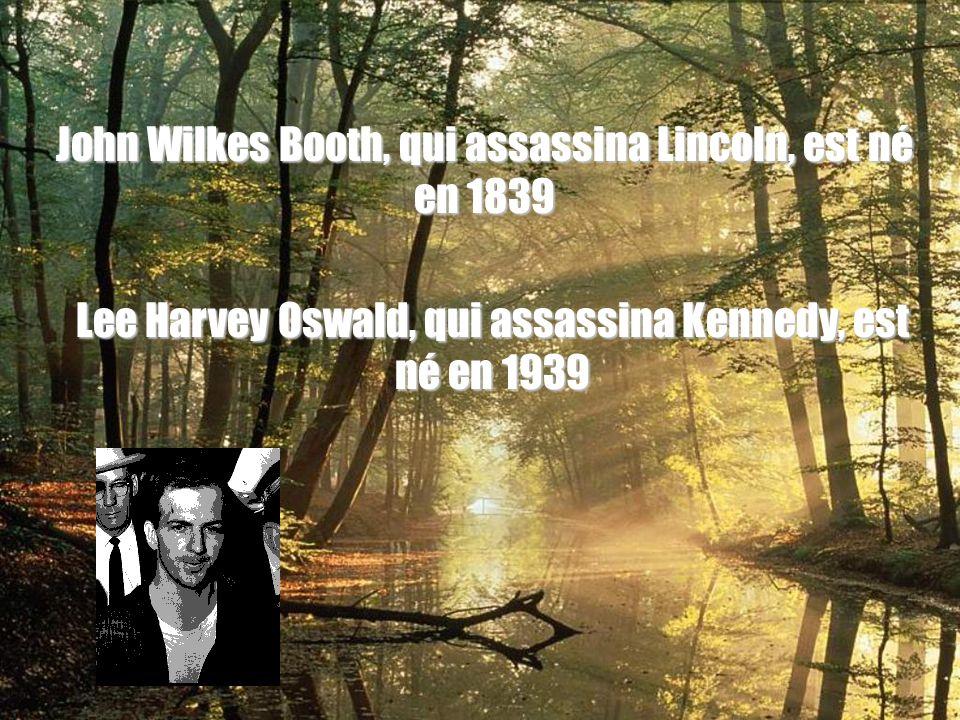 John Wilkes Booth, qui assassina Lincoln, est né en 1839 Lee Harvey Oswald, qui assassina Kennedy, est né en 1939.