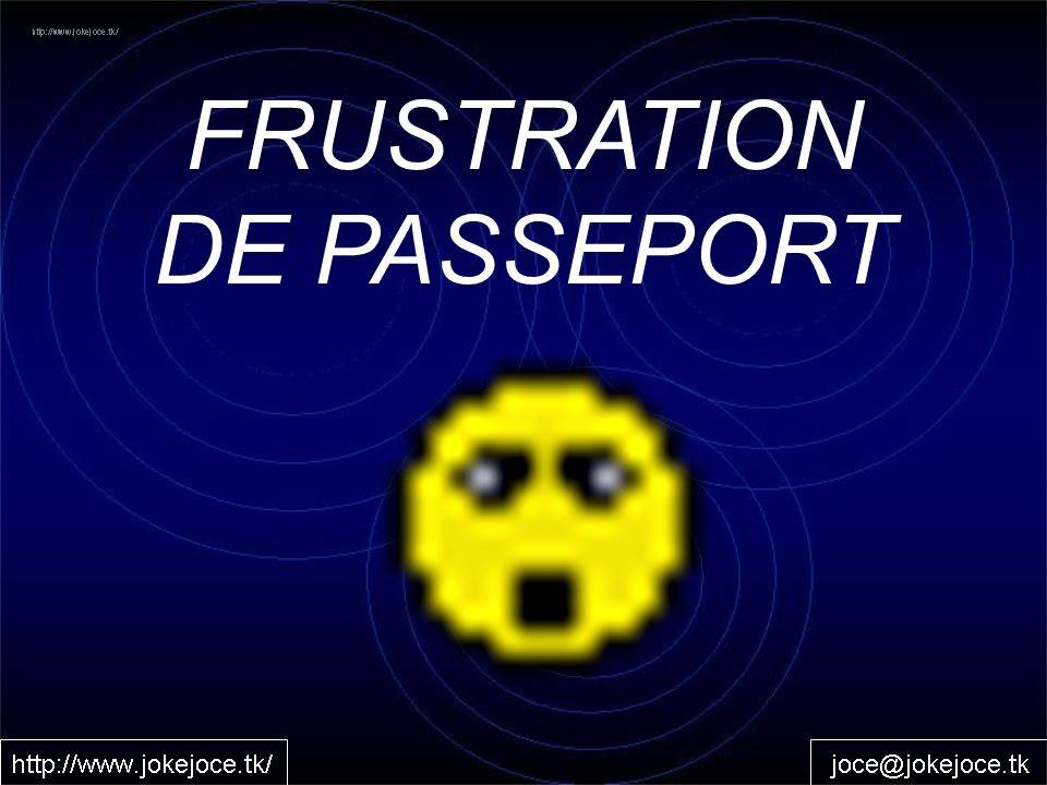 FRUSTRATION DE PASSEPORT