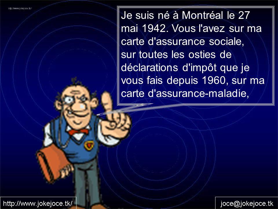 Je suis né à Montréal le 27 mai 1942.