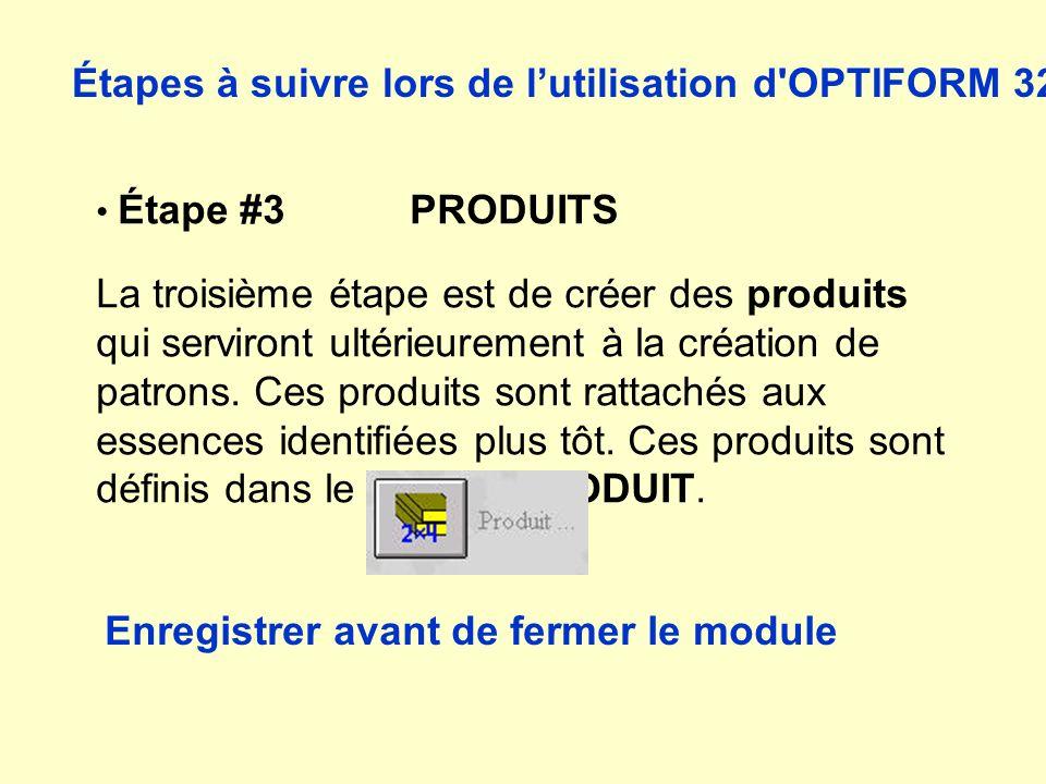 Étapes à suivre lors de lutilisation d'OPTIFORM 32 Étape #3 PRODUITS La troisième étape est de créer des produits qui serviront ultérieurement à la cr