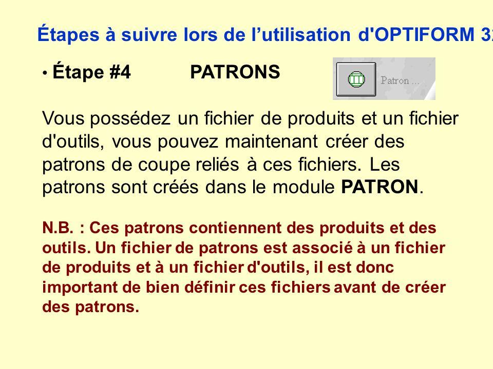 Étapes à suivre lors de lutilisation d OPTIFORM 32 Étape #4 PATRONS Vous possédez un fichier de produits et un fichier d outils, vous pouvez maintenant créer des patrons de coupe reliés à ces fichiers.