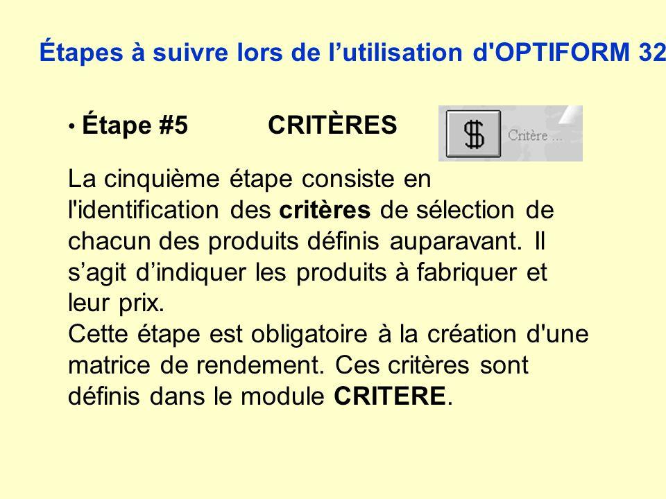 Étapes à suivre lors de lutilisation d OPTIFORM 32 Étape #5 CRITÈRES La cinquième étape consiste en l identification des critères de sélection de chacun des produits définis auparavant.