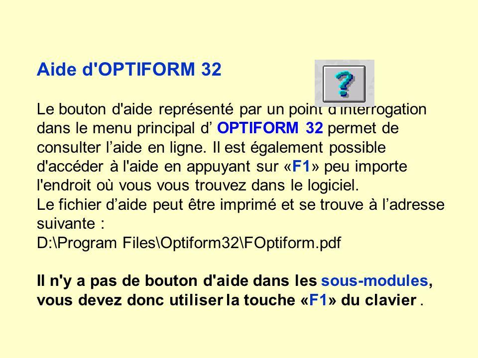 Aide d'OPTIFORM 32 Le bouton d'aide représenté par un point dinterrogation dans le menu principal d OPTIFORM 32 permet de consulter laide en ligne. Il