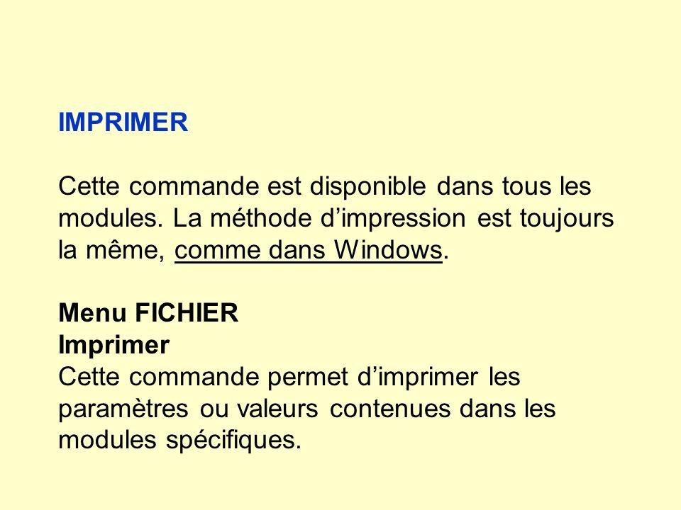 IMPRIMER Cette commande est disponible dans tous les modules. La méthode dimpression est toujours la même, comme dans Windows. Menu FICHIER Imprimer C