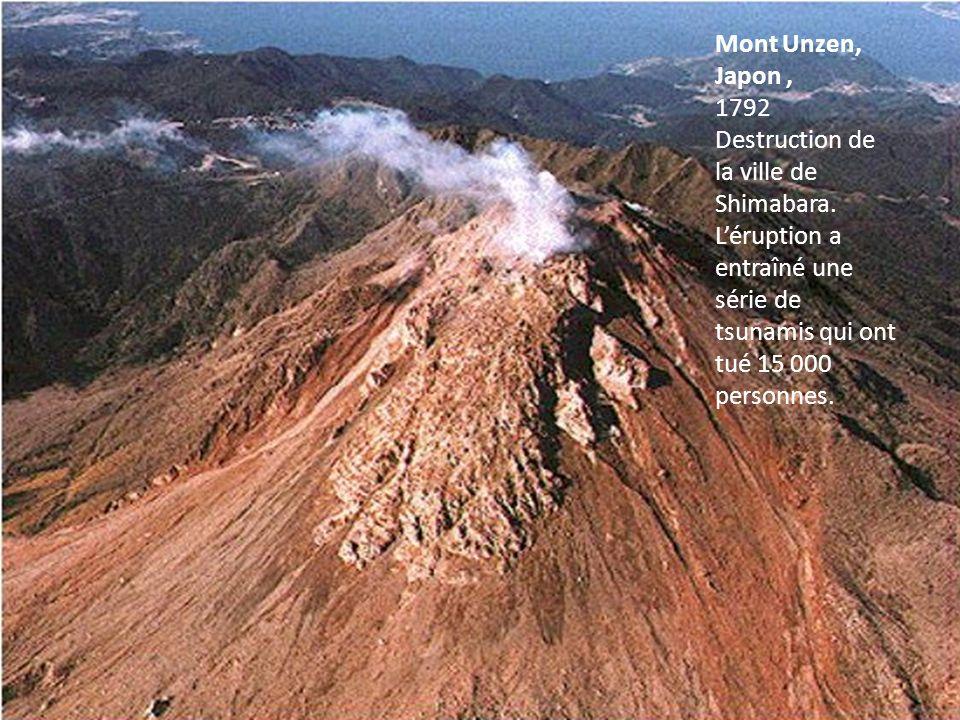 Mont Unzen, Japon, 1792 Destruction de la ville de Shimabara. Léruption a entraîné une série de tsunamis qui ont tué 15 000 personnes.