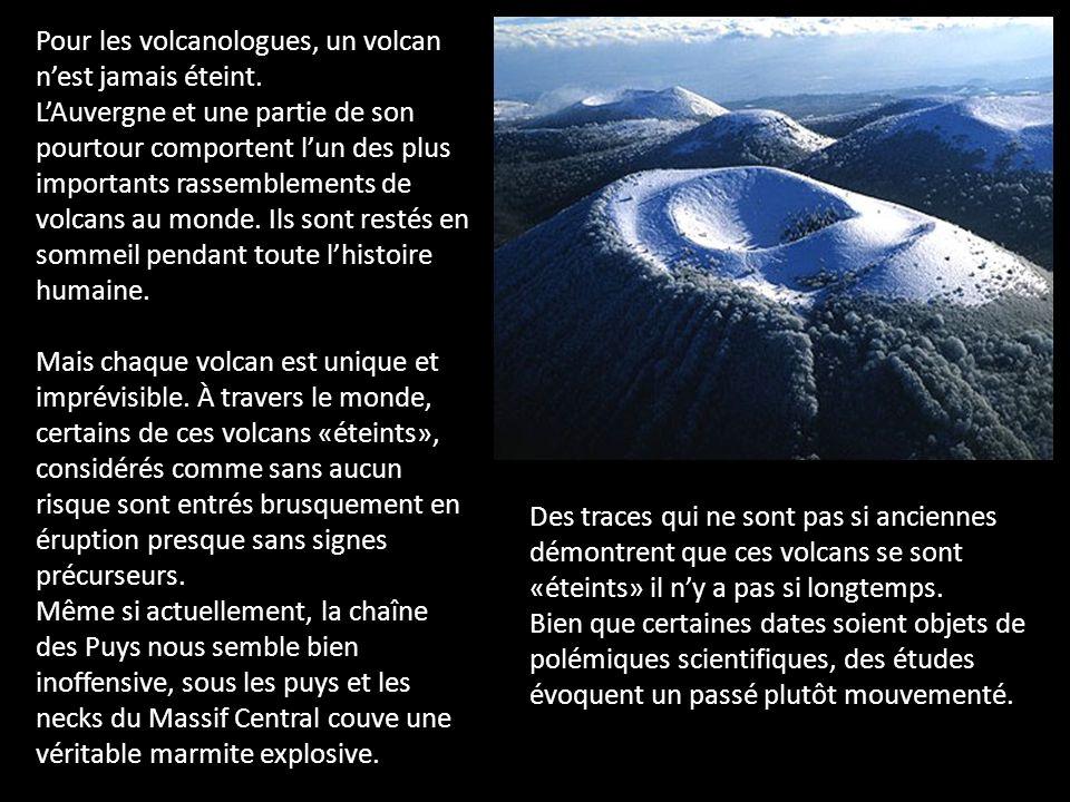 Pour les volcanologues, un volcan nest jamais éteint. LAuvergne et une partie de son pourtour comportent lun des plus importants rassemblements de vol