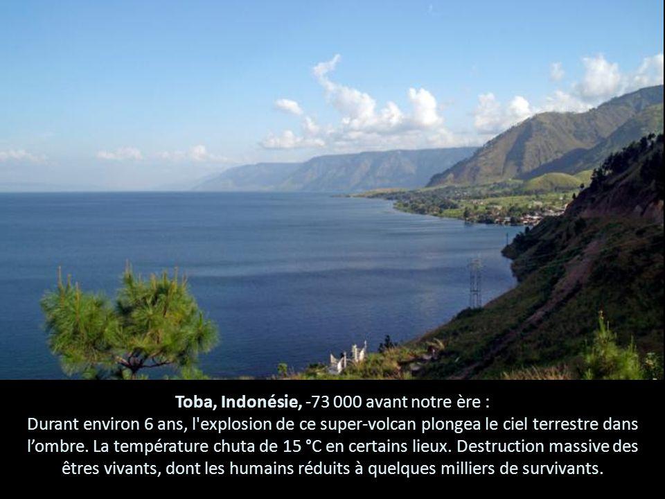 Toba, Indonésie, -73 000 avant notre ère : Durant environ 6 ans, l'explosion de ce super-volcan plongea le ciel terrestre dans lombre. La température