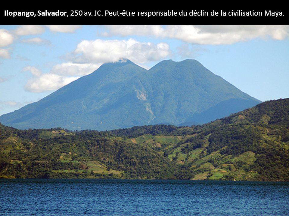 Ilopango, Salvador, 250 av. JC. Peut-être responsable du déclin de la civilisation Maya.
