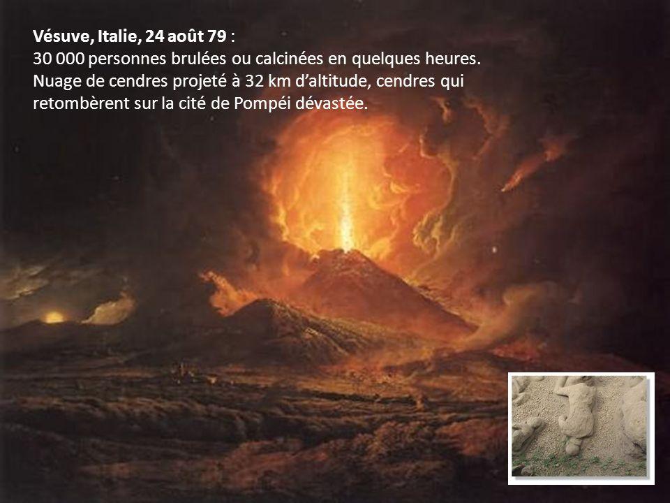 Vésuve, Italie, 24 août 79 : 30 000 personnes brulées ou calcinées en quelques heures. Nuage de cendres projeté à 32 km daltitude, cendres qui retombè
