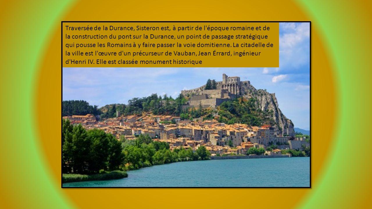 Traversée de la Durance, Sisteron est, à partir de l époque romaine et de la construction du pont sur la Durance, un point de passage stratégique qui pousse les Romains à y faire passer la voie domitienne.