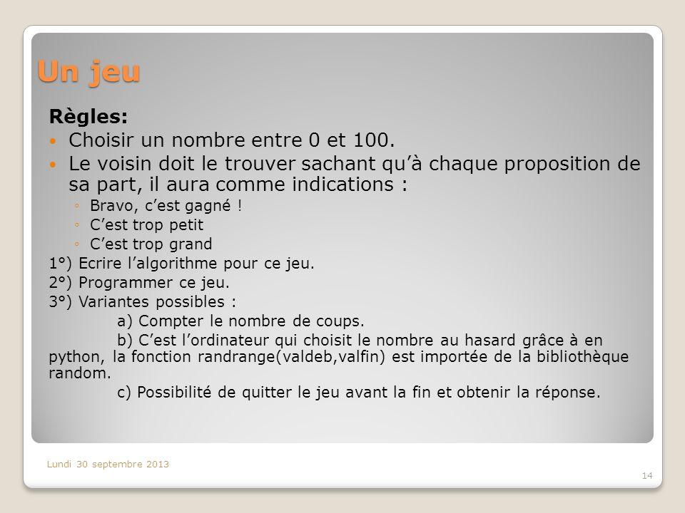 Un jeu Règles: Choisir un nombre entre 0 et 100. Le voisin doit le trouver sachant quà chaque proposition de sa part, il aura comme indications : Brav