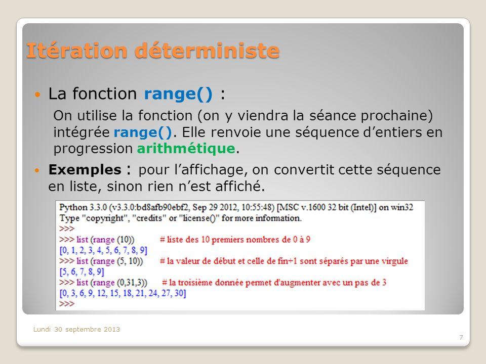 Itération déterministe La fonction range() : On utilise la fonction (on y viendra la séance prochaine) intégrée range(). Elle renvoie une séquence den