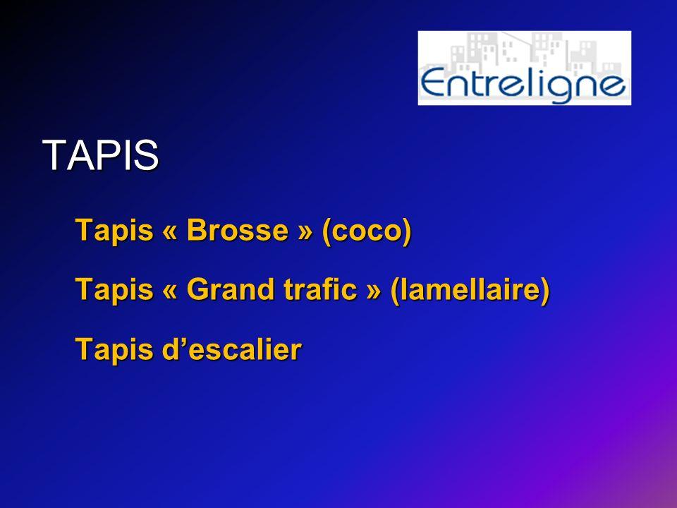 TAPIS Tapis « Brosse » (coco) Tapis « Grand trafic » (lamellaire) Tapis descalier