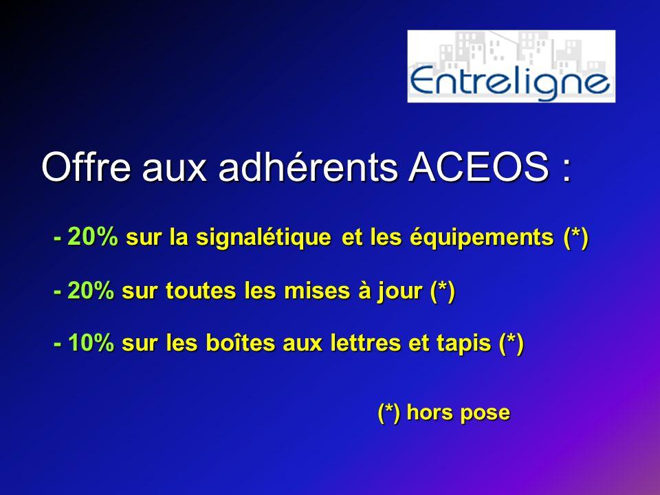 Offre aux adhérents ACEOS : - 20% sur la signalétique et les équipements (*) - 20% sur toutes les mises à jour (*) - 10% sur les boîtes aux lettres et tapis (*) (*) hors pose (*) hors pose