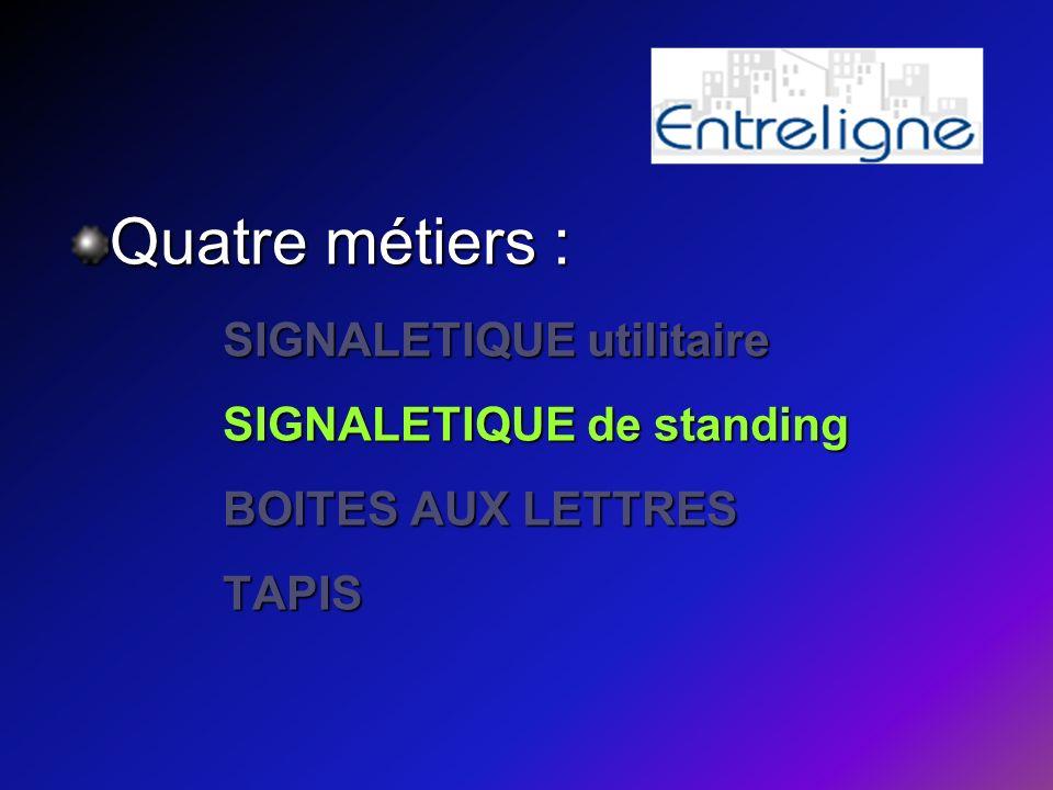 Quatre métiers : SIGNALETIQUE utilitaire SIGNALETIQUE de standing BOITES AUX LETTRES TAPIS