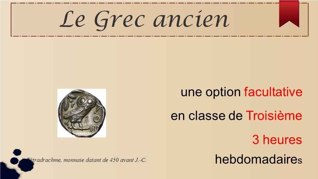 Le Grec ancien Tétradrachme, monnaie datant de 450 avant J.-C. une option facultative en classe de Troisième 3 heures hebdomadaire s