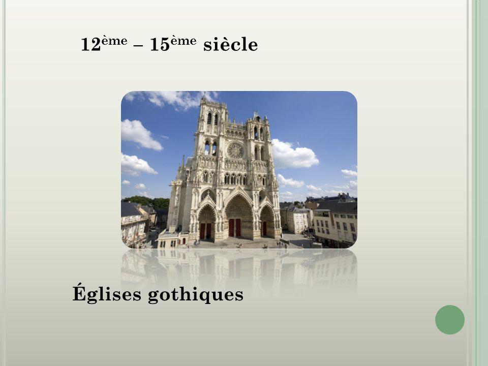 12 ème – 15 ème siècle Églises gothiques
