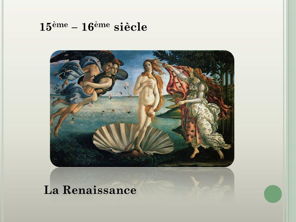 15 ème – 16 ème siècle La Renaissance