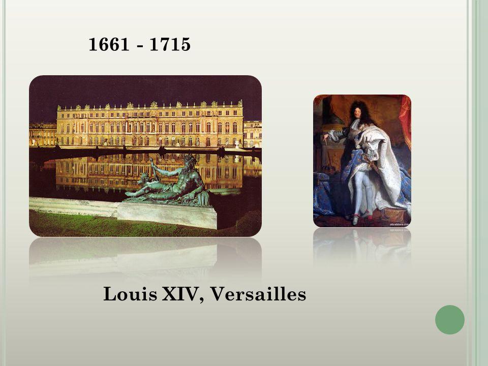 1661 - 1715 Louis XIV, Versailles