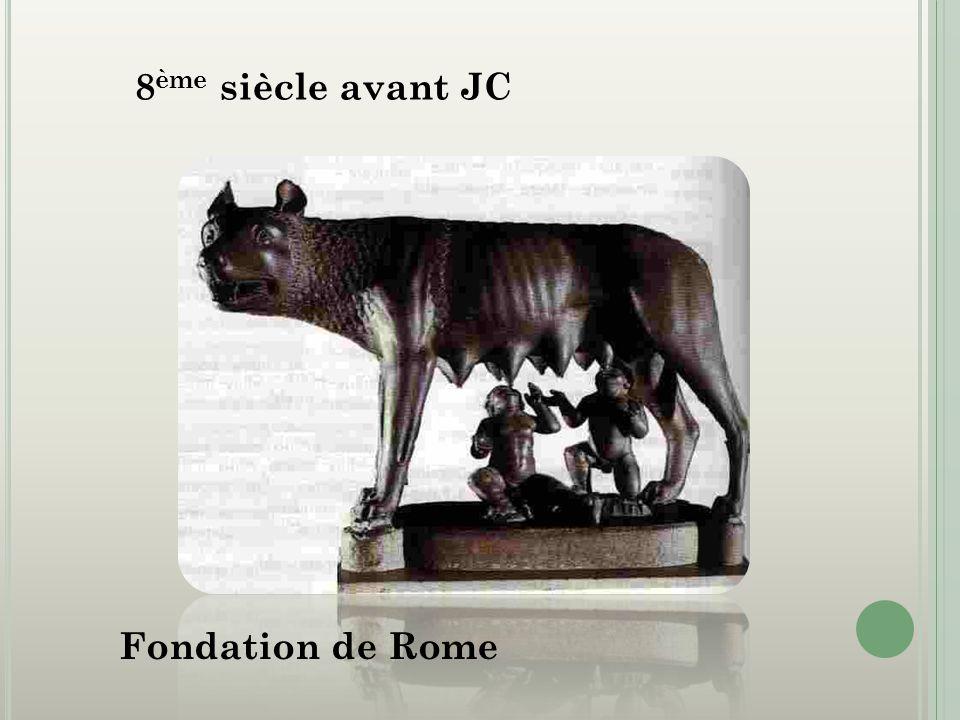 8 ème siècle avant JC Fondation de Rome