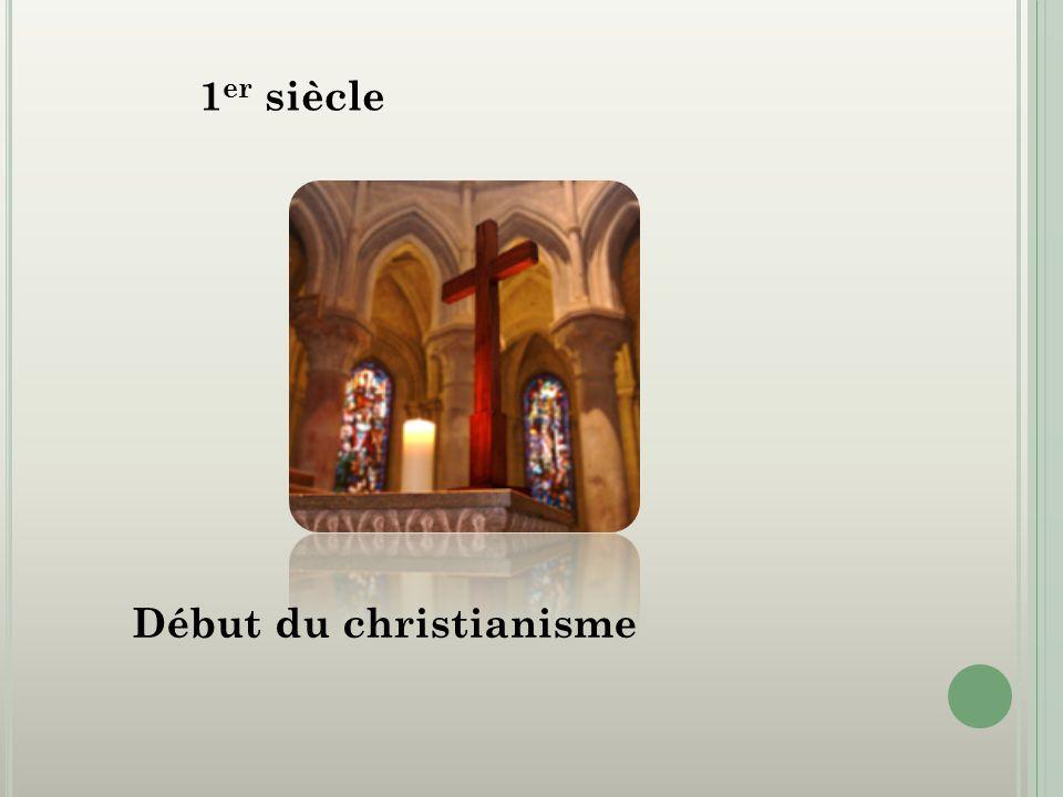 1 er siècle Début du christianisme