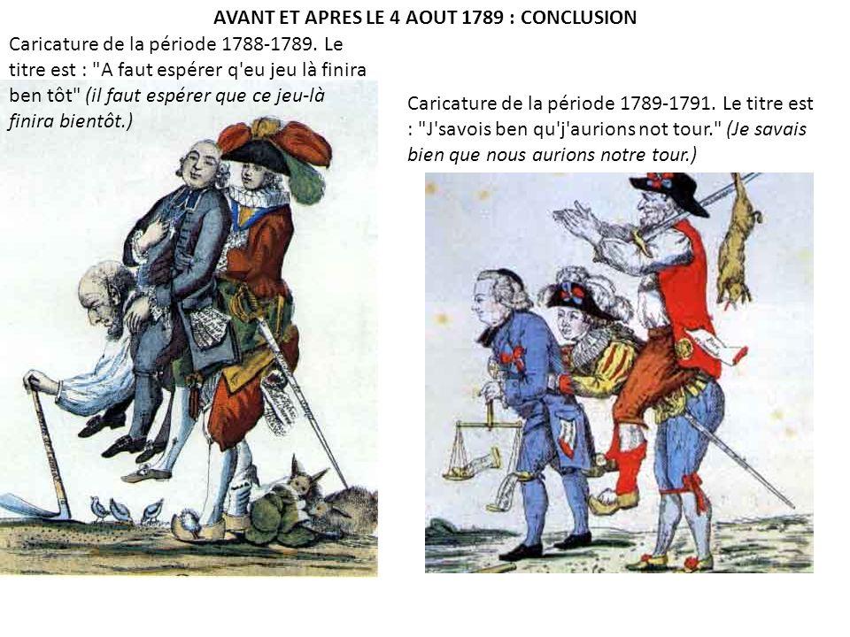 AVANT ET APRES LE 4 AOUT 1789 : CONCLUSION Caricature de la période 1788-1789. Le titre est :