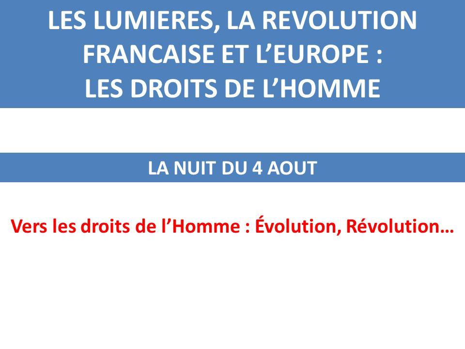 LES LUMIERES, LA REVOLUTION FRANCAISE ET LEUROPE : LES DROITS DE LHOMME LA NUIT DU 4 AOUT Vers les droits de lHomme : Évolution, Révolution…
