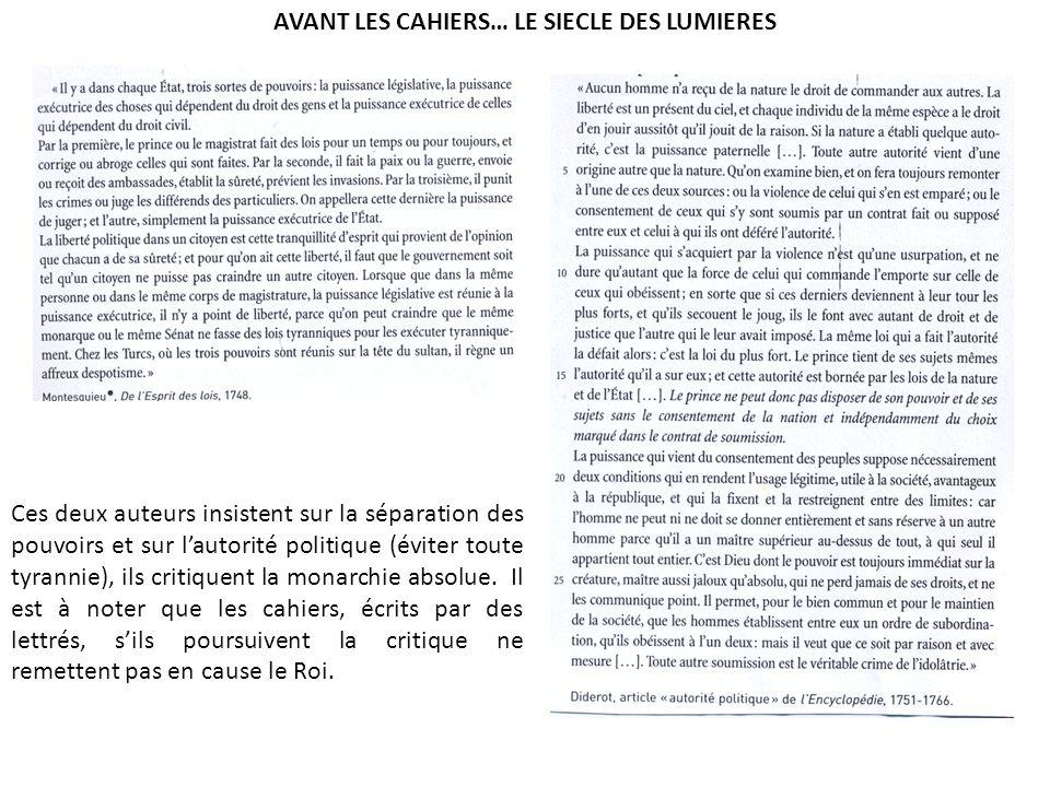 AVANT LES CAHIERS… LE SIECLE DES LUMIERES Ces deux auteurs insistent sur la séparation des pouvoirs et sur lautorité politique (éviter toute tyrannie)