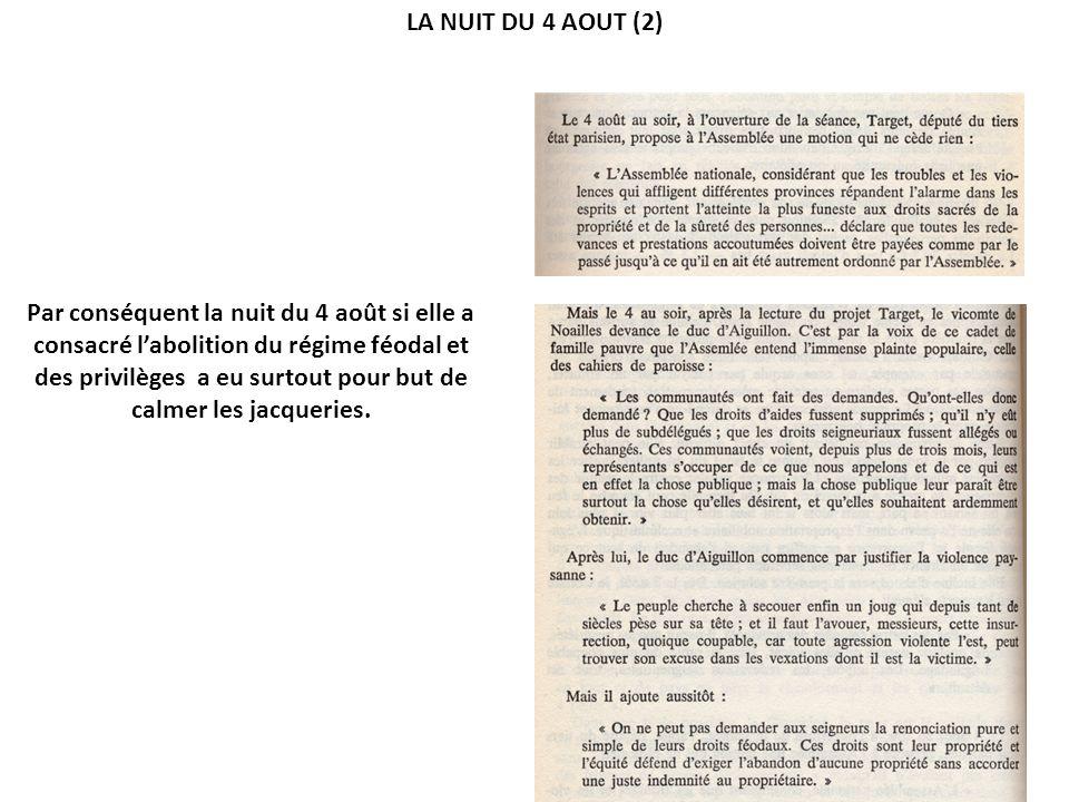 LA NUIT DU 4 AOUT (2) Par conséquent la nuit du 4 août si elle a consacré labolition du régime féodal et des privilèges a eu surtout pour but de calme