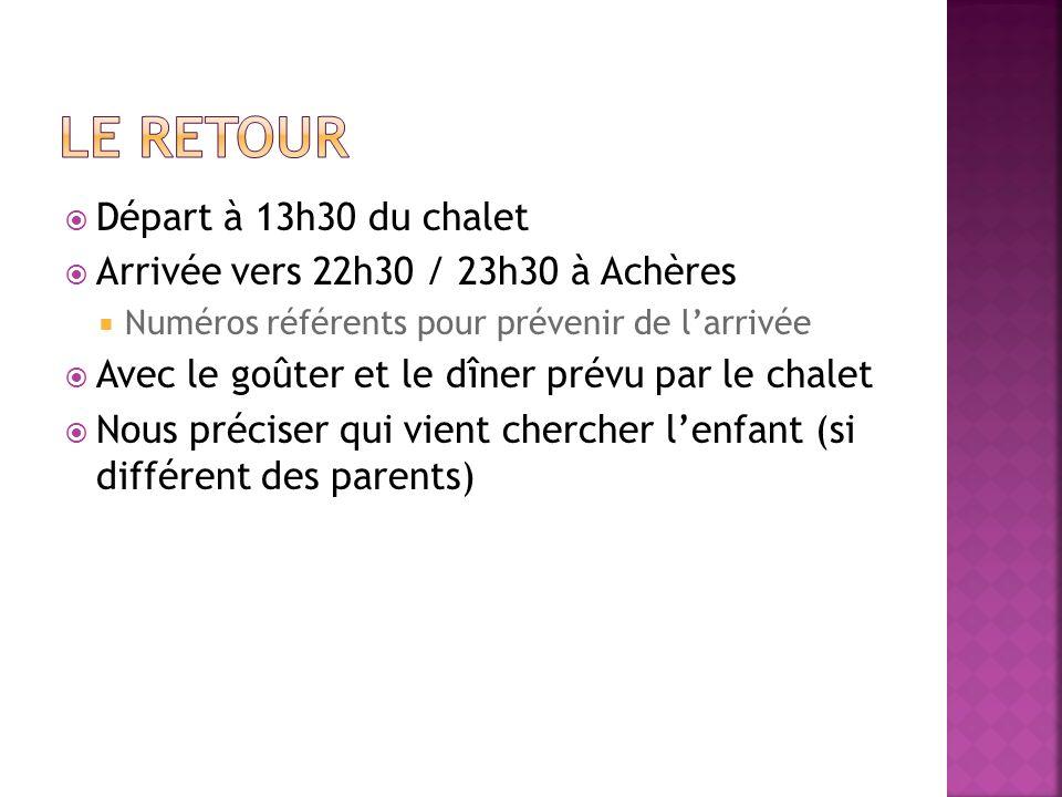 Départ à 13h30 du chalet Arrivée vers 22h30 / 23h30 à Achères Numéros référents pour prévenir de larrivée Avec le goûter et le dîner prévu par le chal