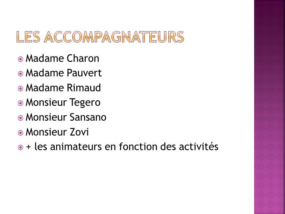 Madame Charon Madame Pauvert Madame Rimaud Monsieur Tegero Monsieur Sansano Monsieur Zovi + les animateurs en fonction des activités