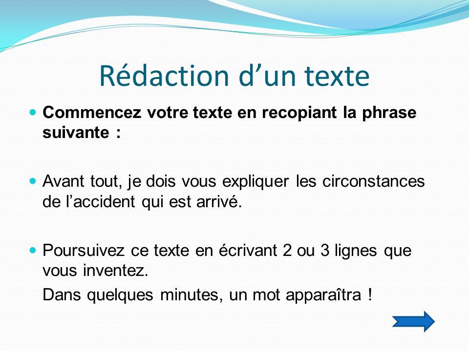 Rédaction dun texte Commencez votre texte en recopiant la phrase suivante : Avant tout, je dois vous expliquer les circonstances de laccident qui est arrivé.
