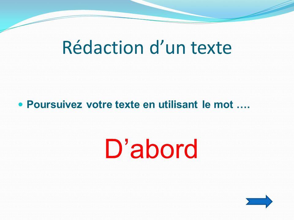 Rédaction dun texte Poursuivez votre texte en utilisant le mot …. Dabord